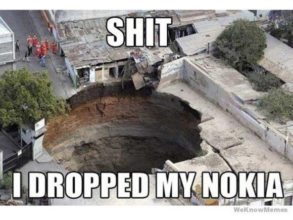 Meme: Shit, I dropped my Nokia