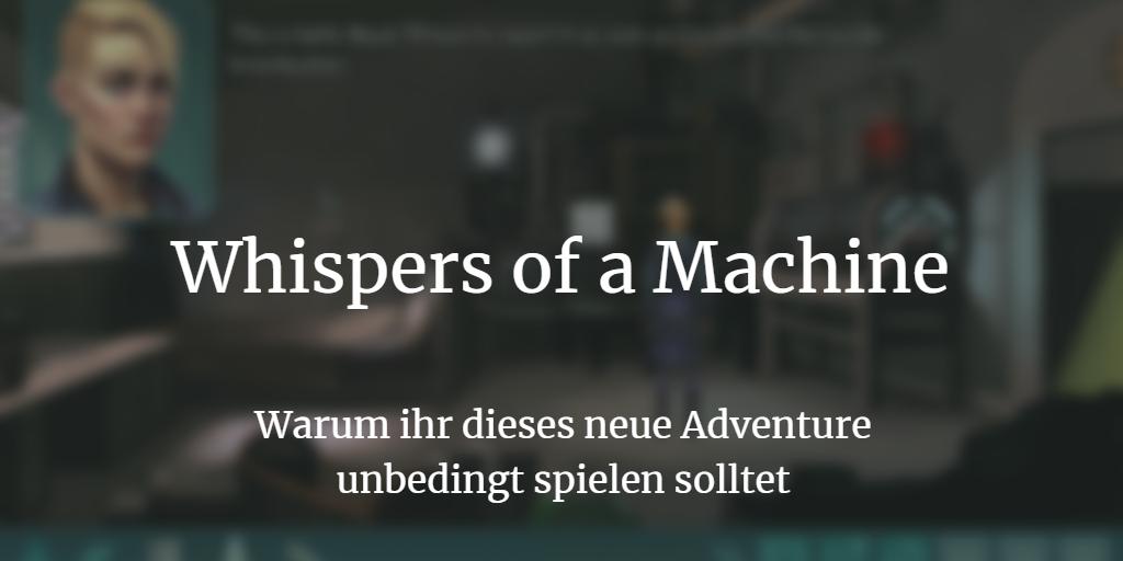 Whispers of a Machine: Warum ist das Adventure-Highlight so gut?